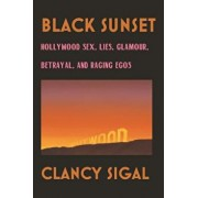 Black Sunset: Hollywood Sex, Lies, Glamour, Betrayal and Raging Egos, Paperback/Clancy Sigal