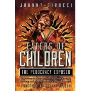 Eaters of Children: The Pedocracy Exposed: How Access to Power Is Granted Through the Rape, Torture and Ritualistic Slaughter of the Innoc, Paperback/Giovanni Augustino Cirucci