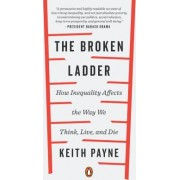 The Broken Ladder How Inequality Affects the Way We Think Live and Die