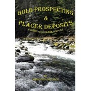 Gold Prospecting & Placer Deposits: Finding Gold Made Simpler, Paperback/MR Adam Gregory Koch