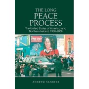The Long Peace Process: The United States of America and Northern Ireland, 1960-2008, Hardcover/Andrew Sanders