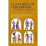 Centuries of Childhood: A Social History of Family Life, Paperback/Philippe Aries