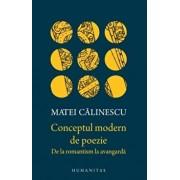 Conceptul modern de poezie: De la romantism la avangarda/Matei Calinescu