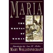 Maria: Or, the Wrongs of Woman, Paperback/Mary Wollstonecraft