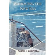 Embracing the New Era: Managing Oneself and Others Into the Era of Creativity, Paperback/Andre P. Walton Ph. D.