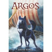 Argos: The Story of Odysseus as Told by His Loyal Dog, Paperback/Ralph Hardy