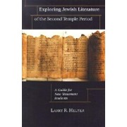 Exploring Jewish Literature of the Second Temple Period: A Guide for New Testament Students, Paperback/Larry R. Helyer