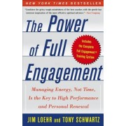 The Power of Full Engagement: Managing Energy, Not Time, Is the Key to High Performance and Personal Renewal