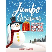 Jumbo Christmas Coloring Book For Kids: The Ultimate Gift Book of Christmas Coloring For Boys and Girls - Over 50 Fun, Easy and Relaxing High Quality, Paperback/Happy Harper