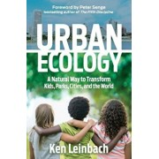 Urban Ecology: A Natural Way to Transform Kids, Parks, Cities, and the World, Paperback/Ken Leinbach