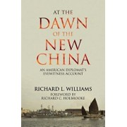 At the Dawn of the New China: An American Diplomat's Eyewitness Account, Paperback/Richard L. Williams