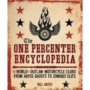 The One Percenter Encyclopedia: The World of Outlaw Motorcycle Clubs from Abyss Ghosts to Zombies Elite, Paperback/Bill Hayes