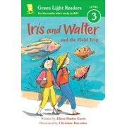 Iris and Walter and the Field Trip, Paperback/Elissa Haden Guest