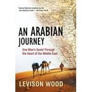 An Arabian Journey: One Man's Quest Through the Heart of the Middle East, Hardcover/Levison Wood