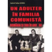 Un adulter in familia comunista Romania si SUA in anii 60 - Gabriel Stelian Manea