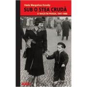 Sub o stea cruda. O viata in Praga, 1941-1968