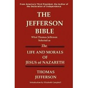 The Jefferson Bible What Thomas Jefferson Selected as the Life and Morals of Jesus of Nazareth, Paperback/Thomas Jefferson