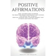Positive Affirmations: 1000+ Affirmations to Rewire the Brain and Boost Confidence & Self-esteem. The Fastest Way to Build Positive Thinking, Paperback/Health and Wealth
