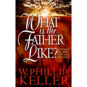 What Is the Father Like?: A Devotional Look at How God Cares for His Children, Paperback/W. Phillip Keller