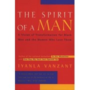 The Spirit of a Man: A Vision of Transformation for Black Men and the Women Who Love Them, Paperback/Iyanla Vanzant