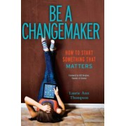 Be a Changemaker: How to Start Something That Matters, Paperback