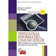 Tehnologia informatiei si a comunicatiilor TIC 2. Manual clasa a XII-a/Mihaela Garabet, Ion Neacsu