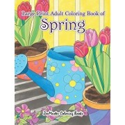 Large Print Adult Coloring Book of Spring: An Easy and Simple Coloring Book for Adults of Spring with Flowers, Butterflies, Country Scenes, Designs, a, Paperback/Zenmaster Coloring Books