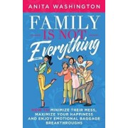 Family Is Not Everything: How to Minimize Their Mess, Maximize Your Happiness and Enjoy Emotional Baggage Breakthroughs, Paperback/Anita Washington