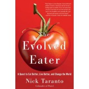 The Evolved Eater: How to Cook More, Live Better, and Change Your Life