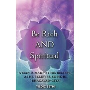 Be Rich and Spiritual: You Can Be Both: Find Out What the Law of Attraction Left Out, Paperback/Yildiz Sethi
