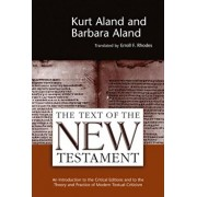 The Text of the New Testament: An Introduction to the Critical Editions and to the Theory and Practice of Modern Textual Criticism, Paperback/Kurt Aland