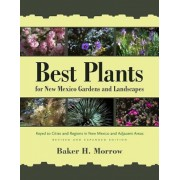 Best Plants for New Mexico Gardens and Landscapes: Keyed to Cities and Regions in New Mexico and Adjacent Areas, Revised and Expanded Edition, Paperback