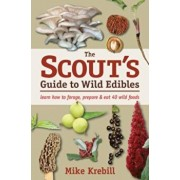 The Scout's Guide to Wild Edibles: Learn How to Forage, Prepare & Eat 40 Wild Foods, Paperback/Mike Krebill
