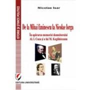 De la Mihai Eminescu la Nicolae Iorga. In apararea memoriei domnitorului Al. I. Cuza si a lui M. Kogalniceanu
