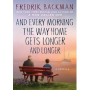 And Every Morning the Way Home Gets Longer and Longer: A Novella, Hardcover