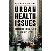 Urban Health Issues: Exploring the Impacts of Big-City Living, Hardcover/Richard V. Crume