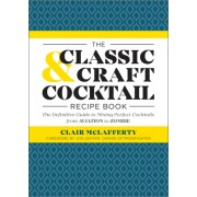 The Classic & Craft Cocktail Recipe Book: The Definitive Guide of Mixing Perfect Cocktails from Aviation to Zombie
