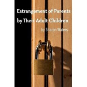 Estrangement of Parents by Their Adult Children, Paperback/Sharon Waters