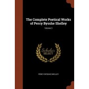 The Complete Poetical Works of Percy Bysshe Shelley; Volume 3