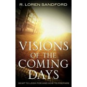 Visions of the Coming Days: What to Look for and How to Prepare, Paperback/R. Loren Sandford
