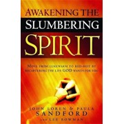 Awakening the Slumbering Spirit: Move from Lukewarm to Red-Hot by Recapturing the Life God Wants for You, Paperback/John Loren Sandford