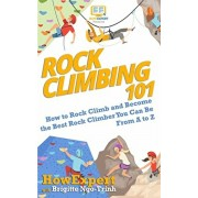 Rock Climbing 101: How to Rock Climb and Become the Best Rock Climber You Can Be From A to Z, Paperback/Brigitte Ngo-Trinh