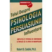 Psihologia persuasiunii - totul despre influentare. Amplifica-ti puterea de convingere si invata sa te aperi de manipulare (editie noua)/Robert B. Cialdini