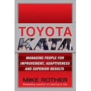 Toyota Kata: Managing People for Improvement, Adaptiveness and Superior Results, Hardcover/Mike Rother