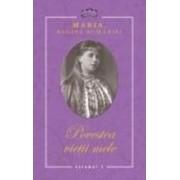 Povestea vietii mele 3 vol - Maria Regina Romaniei