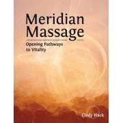 Meridian Massage: Opening Pathways to Vitality