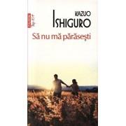 Sa nu ma parasesti (Top10+)/Kazuo Ishiguro