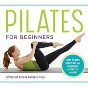 Pilates for Beginners: Core Pilates Exercises and Easy Sequences to Practice at Home, Paperback/Katherine Corp