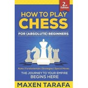 Chess: How to Play Chess for (Absolute) Beginners, Paperback/Maxen Tarafa