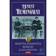 Noaptea dinaintea bataliei si alte povestiri - Ernest Hemingway